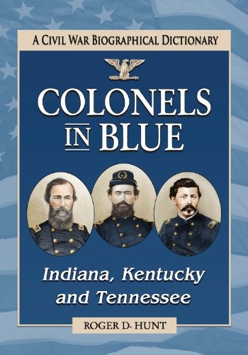 Colonels in Blue--Indiana, Kentucky and Tennessee: A Civil War Biographical Dictionary (English Edition) (Wörterbuch Biografie Der Amerikanischen)