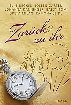 Zurück zu ihr (German Edition) by [Becker, Elke, Carter, Joleen, Danninger, Johanna, Milán, Greta, Seidl, Ramona, Tom, Babsy]