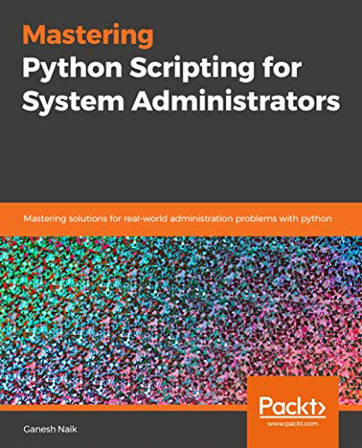 Mastering Python Scripting for System Administrators: Mastering solutions for real-world administration problems with python (English Edition)