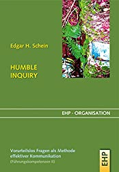 HUMBLE INQUIRY: Vorurteilsloses Fragen als Methode effektiver Kommunikation (EHP-Organisation)