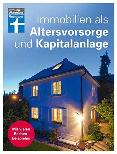 Immobilien als Altersvorsorge und Kapitalanlage: Mit vielen Rechenbeispielen