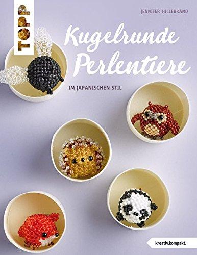 Kugelrunde Perlentiere (kreativ.kompakt.): im Japanischen Stil (Perlen Bücher)