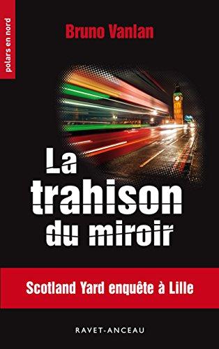 La trahison du miroir: Scotland Yard enquête à Lille (Polars en Nord t. 205)