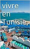 vivre en Tunisie, : Dernier chapitre