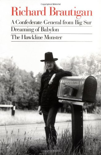 A Confederate General from Big Sur / Dreaming of Babylon / the Hawkline Monster: Three Books in the Manner of Their Original Editions by Brautigan, Richard (November 23, 1947) Paperback