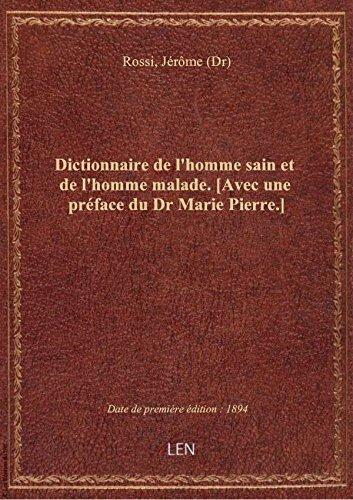 Dictionnaire de l'homme sain et de l'homme malade. [Avec une prface du Dr Marie Pierre.]