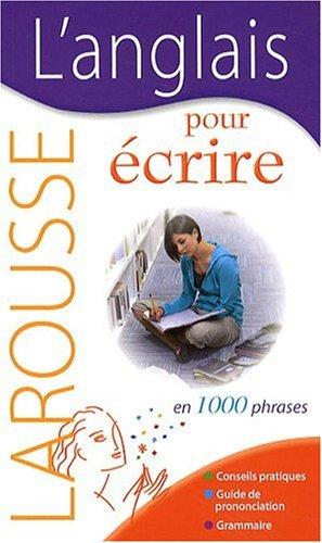 L'anglais pour écrire : En 1000 Phrases par Larousse