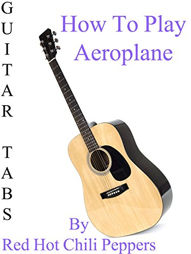 how-to-play-aeroplane-by-red-hot-chili-peppers-guitar-tabs-ov