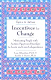 Incentives for Change: Motivating People with Autism Spectrum Disorders to Learn and Gain Independance (Topics in Autism)
