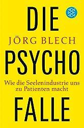 Die Psychofalle: Wie die Seelenindustrie uns zu Patienten macht