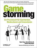 Gamestorming: Ein Praxisbuch für Querdenker
