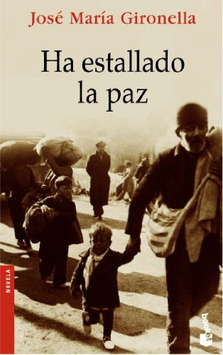 Ha estallado la paz (Novela y Relatos) por José María Gironella