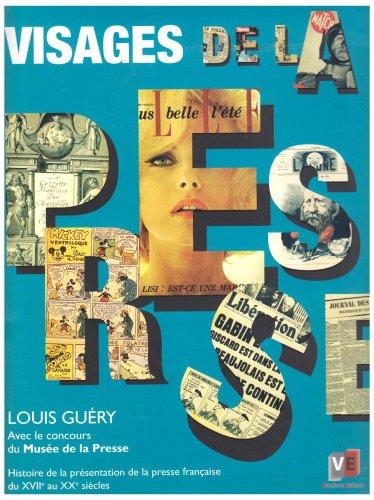 Visages de la presse : Histoire de la présentation de la presse française du XVIIe au XXe siècle