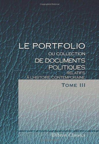 Le portfolio, ou Collection de documents politiques relatifs à l'histoire contemporaine: Traduit de l'anglais. Tome 3