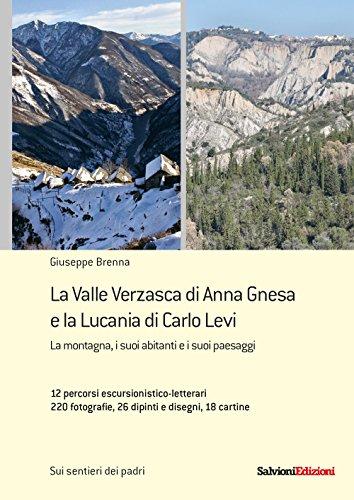 La Valle Verzasca di Anna Gnesa e la Lucania di Carlo Levi. La montagna, i suoi abitanti e i suoi paesaggi. 12 percorsi escursionistico-letterari, 220 fotografie, 26 dipinti e disegni, 18 cartine
