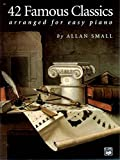 42 Famous Classics: Arranged for Easy Piano