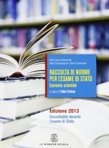 Raccolta di norme per l'esame di stato - economia aziendale ed. 2013 - Volume + Fascicolo