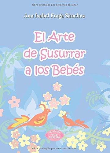 Arte de susurrar a los bebes, el por Ana Isabel Fraga Sanchez