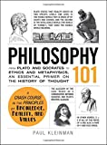 Philosophy 101: From Plato and Socrates to Ethics and Metaphysics, an Essential Primer on the History of Thought (Adams 101) - Paul Kleinman