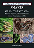 A Naturalist's Guide to the Snakes of South-east Asia: Including Malaysia, Singapore, Thailand, Myanmar, Borneo, Sumatra, Java and Bali
