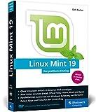 Linux Mint 19: Der praktische Einstieg für jeden Einsatzzweck – von Multimedia über Office bis Internet und Spiele. Keine Vorkenntnisse erforderlich!