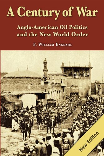 a-century-of-war-anglo-american-oil-politics-and-the-new-world-order-english-edition