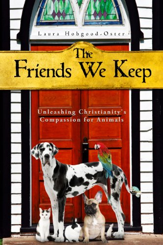 The Friends We Keep: Unleashing Christianity's Compassion for Animals (English Edition) -