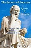 The Secrets of Socrates Quotes & Philosophy: Western & Classic Literature on Life, Religion & Spirituality: Volume 1 (Buddhism, Religion & ... & Fiction, Philosophy, Classics & Zen)