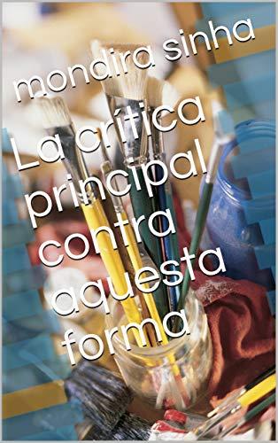La crítica principal contra aquesta forma (Catalan Edition) por mondira  sinha