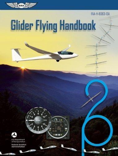 Glider Flying Handbook: FAA-H-8083-13A (FAA Handbooks series) by Federal Aviation Administration (FAA)/Aviation Supplies & Academics (ASA) (2013-10-15)