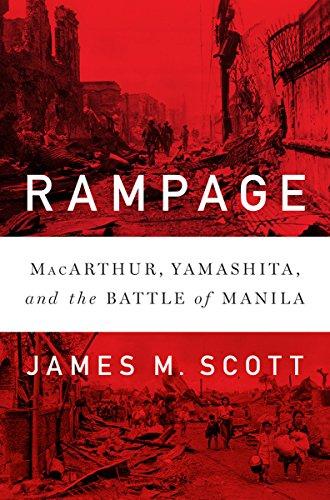 Rampage: MacArthur, Yamashita, and the Battle of Manila por James M. Scott
