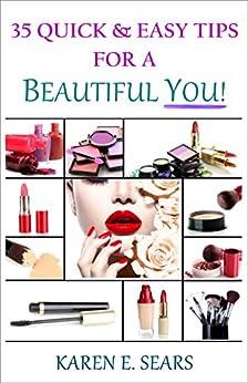 35 Quick & Easy Tips for a Beautiful You! (English Edition) van [Sears, Karen E.]