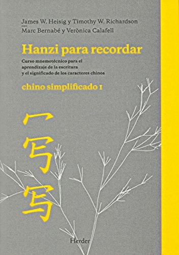 Hanzi para recordar. Chino simplificado I: Curso mnemotécnico para el aprendizaje de la escritura y el significado de los caracteres chinos por James W. Heisig