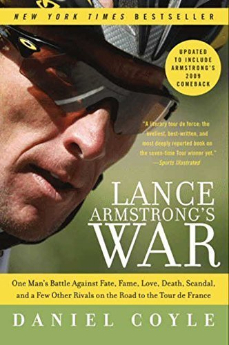 Lance Armstrong's War: One Man's Battle Against Fate, Fame, Love, Death, Scandal, and a Few Other Rivals on the Road to the Tour de France by Daniel Coyle (2010-04-13)