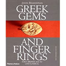 Greek Gems and Finger Rings: Early Bronze Age to Late Classical by John Boardman (2001-03-05)