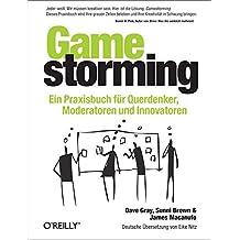 Gamestorming: Ein Praxisbuch für Querdenker, Moderatoren und Innovatoren
