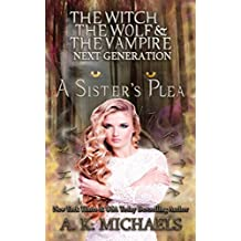 The Witch, The Wolf and The Vampire: Next Generation:: A Sister's Plea, Book 2 in the Next Generation series