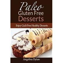 Paleo Gluten Free Desserts: Enjoy Guilt Free Healthy Desserts by Angelina Dylon (2014-03-26)