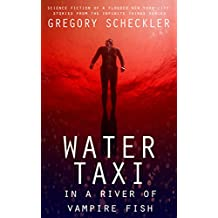 Water Taxi in a River of Vampire Fish: Science Fiction of a Flooded New York (English Edition)