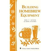 Building Homebrew Equipment: Storey's Country Wisdom Bulletin A-186 (Storey Country Wisdom Bulletin) (English Edition)