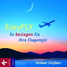 EasyFLY: So besiegen Sie Ihre Flugangst. Mit Musik von Thomas S. Wilson und Jürgen Glenk