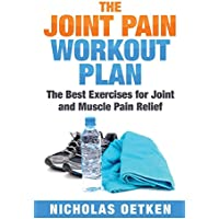 The Joint Pain Workout Plan: The Best Exercises for Joint and Muscle Pain Relief