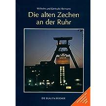 """Die alten Zechen an der Ruhr: Vergangenheit und Zukunft einer Schlüsseltechnologie. Mit einem Katalog der """"Lebensgeschichten"""" von 477 Zechen (Die Blauen Bücher)"""