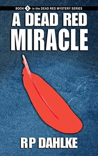 A Dead Red Miracle (Dead Red Series Book 5) by RP Dahlke