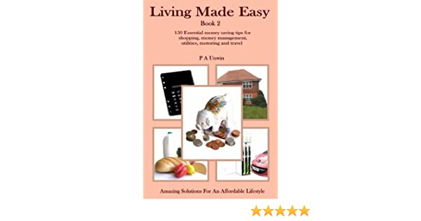 Living Made Easy Book 2 - Money Saving (Shopping, Money management, Utilities, Motoring & Travel)