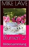Blumen 2: Bildersammlung (German Edition)