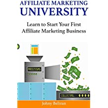 Affiliate Marketing University: Learn to Start Your First Affiliate Marketing Business (2 Book Bundle) (English Edition)