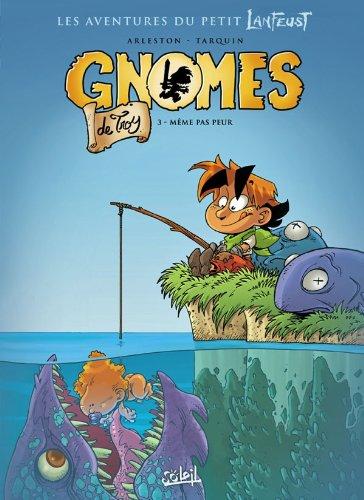 Gnomes de Troy T03: Même pas peur