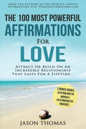 Affirmation | The 100 Most Powerful Affirmations for Love | 2 Amazing Affirmative Bonus Books Included for Marriage & Forgiveness: Attract or Build On ... That Lasts a Lifetime... (Volume 8) by Jason Thomas (2016-07-04)