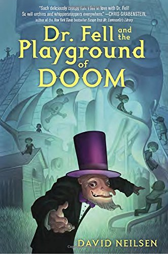 Dr. Fell and the Playground of Doom by David Neilsen (2016-08-09)
